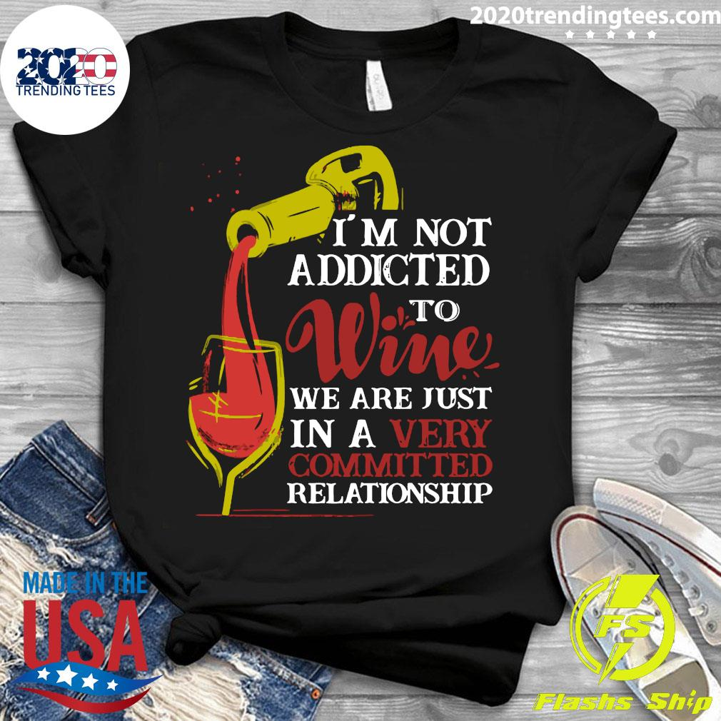I'm Not Addicted To Wine We Are Just In A Very Committed Relationship Shirt Ladies tee