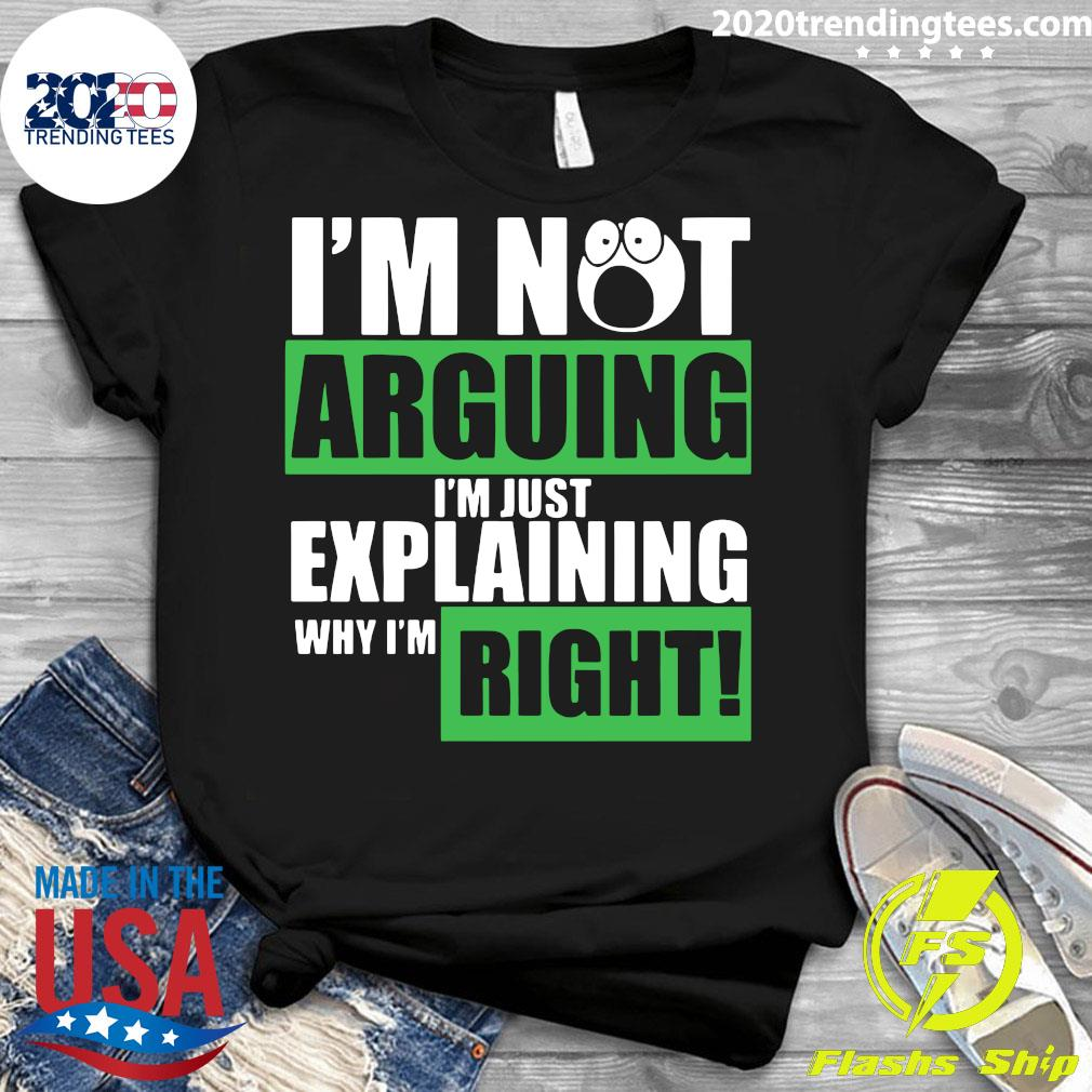 I'm Not Arguing Im Just Explaining Why I'm Right Shirt Ladies tee