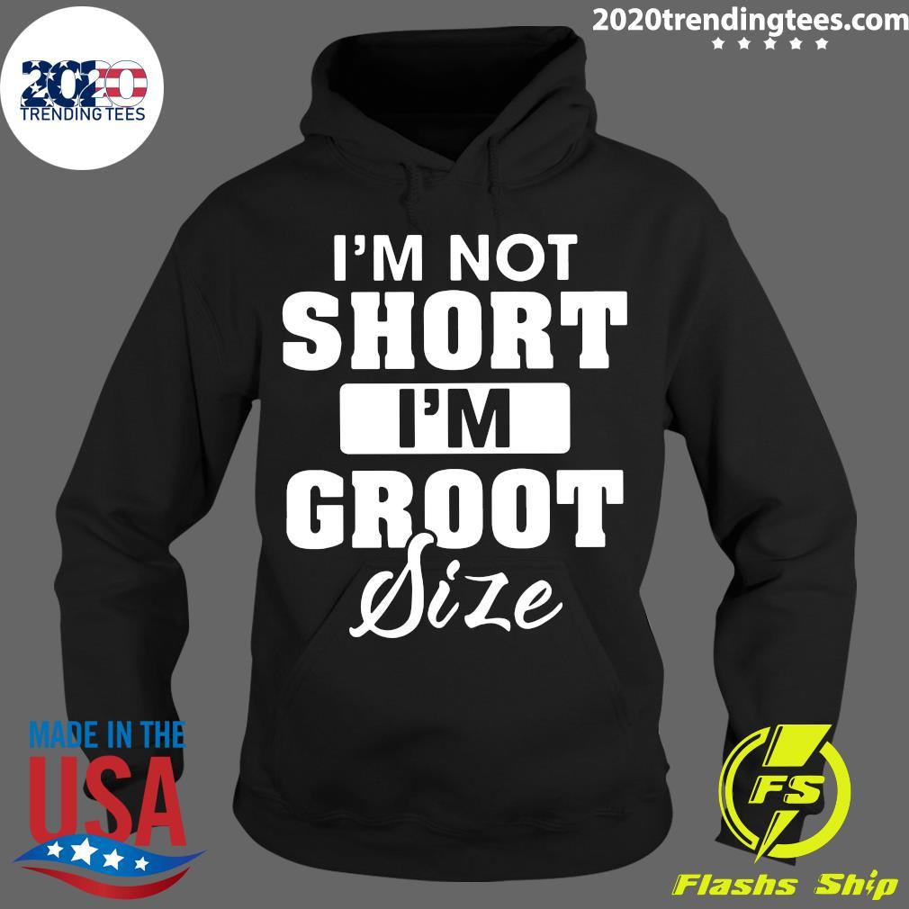 I'm Not Short I'm Groot Size Shirt Hoodie