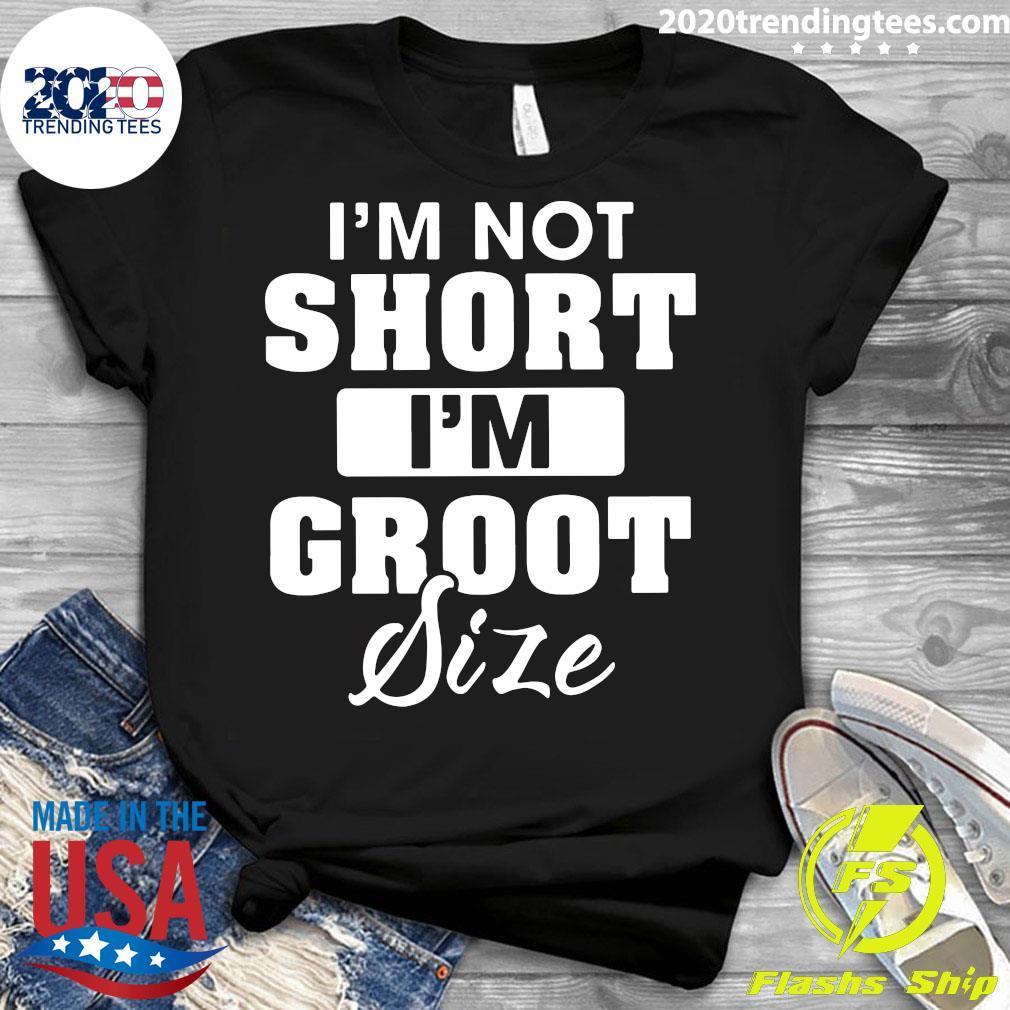 I'm Not Short I'm Groot Size Shirt Ladies tee