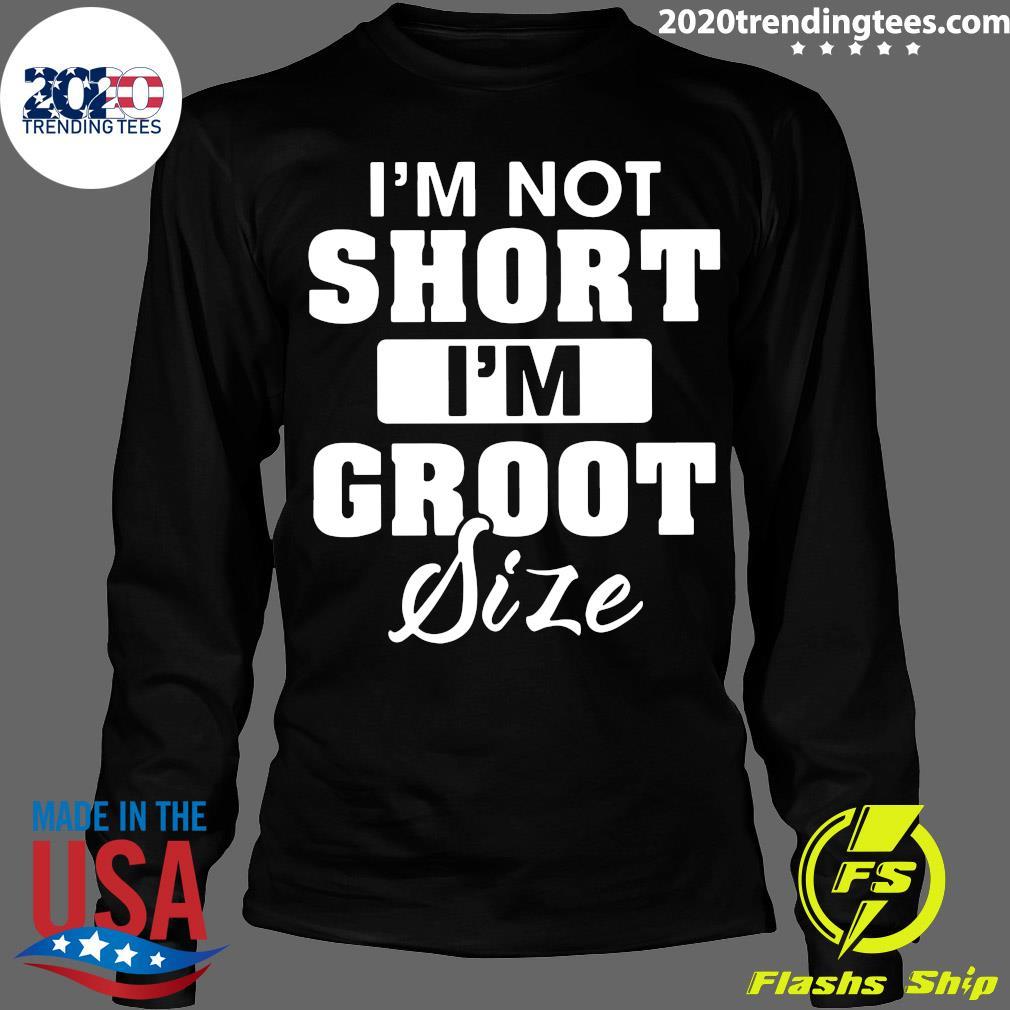 I'm Not Short I'm Groot Size Shirt Longsleeve