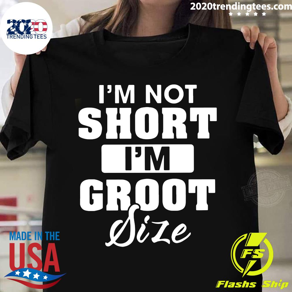 I'm Not Short I'm Groot Size Shirt