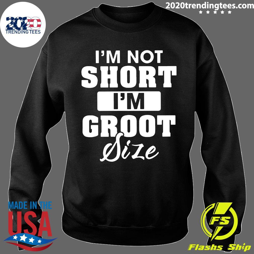 I'm Not Short I'm Groot Size Shirt Sweater