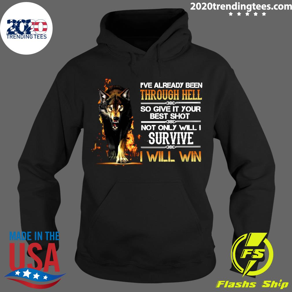 I've Already Been Through Hell So Give It Your Best Shot Not Only Will I Survive I Will Win Shirt Hoodie