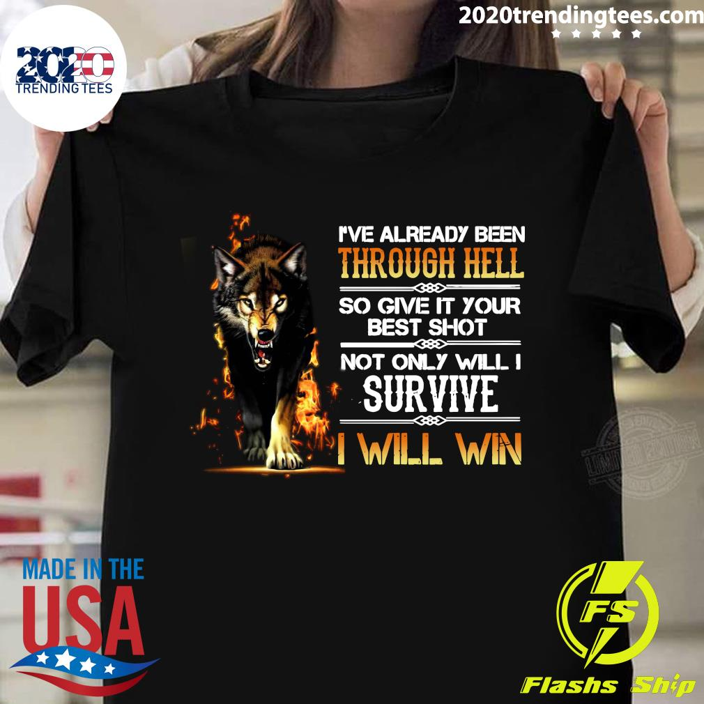 I've Already Been Through Hell So Give It Your Best Shot Not Only Will I Survive I Will Win Shirt