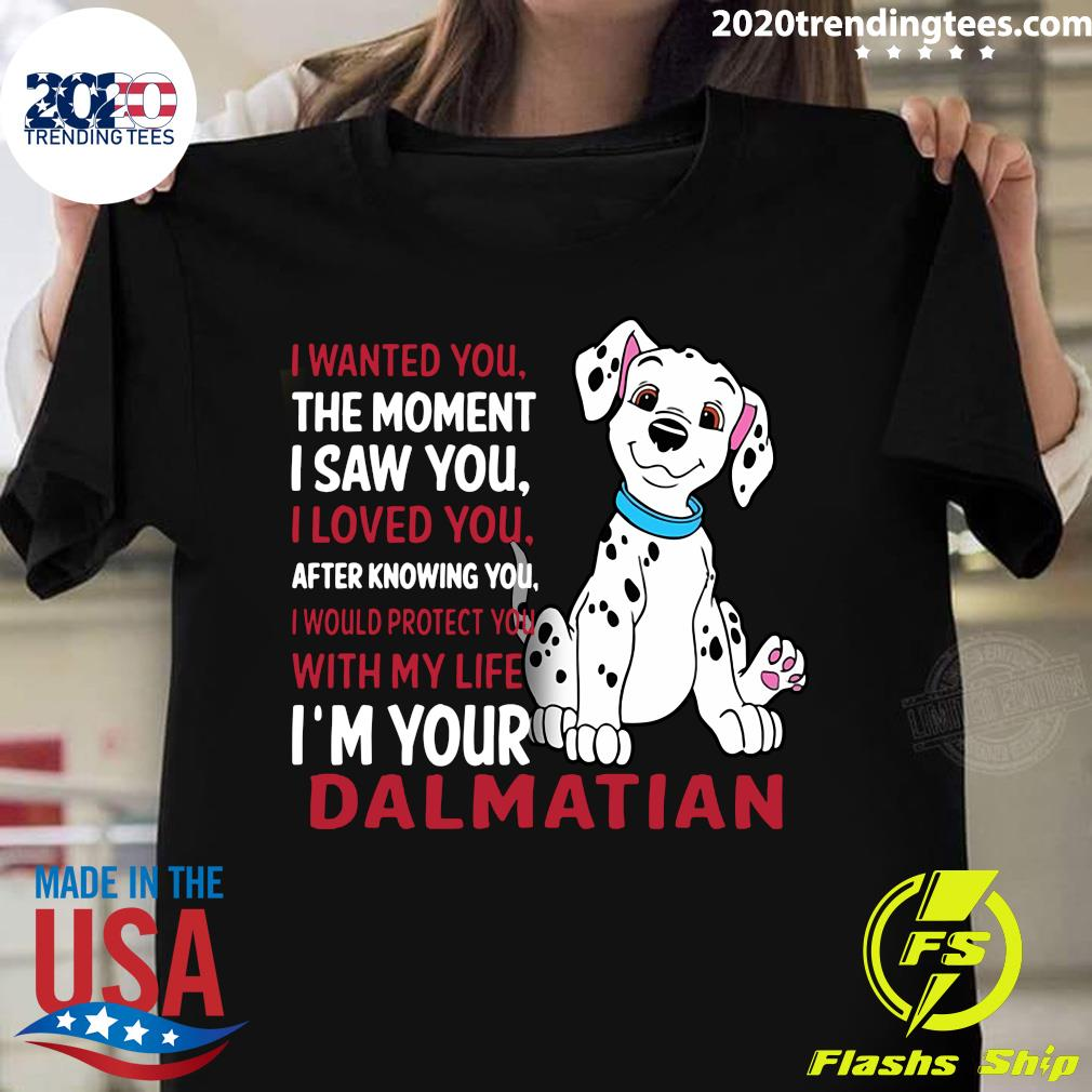 I Wanted You The Moment I Saw You I Loved You After Knowing Dalmatian Shirt