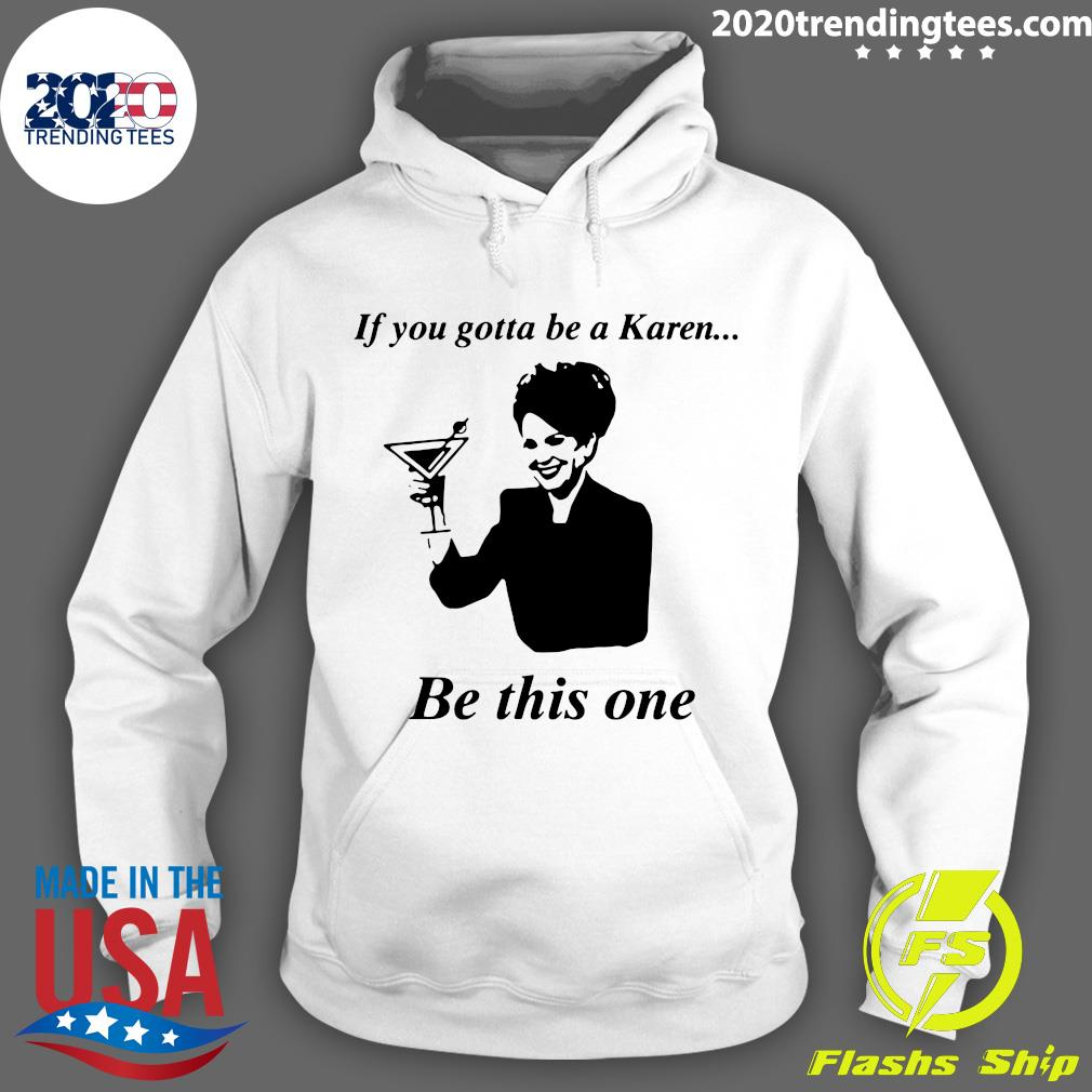 If You Gotta Be A Karen Be This One Shirt Hoodie