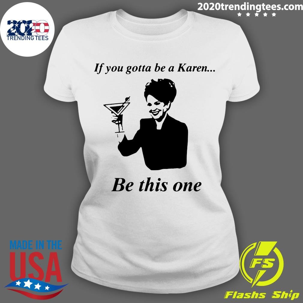 If You Gotta Be A Karen Be This One Shirt Ladies tee