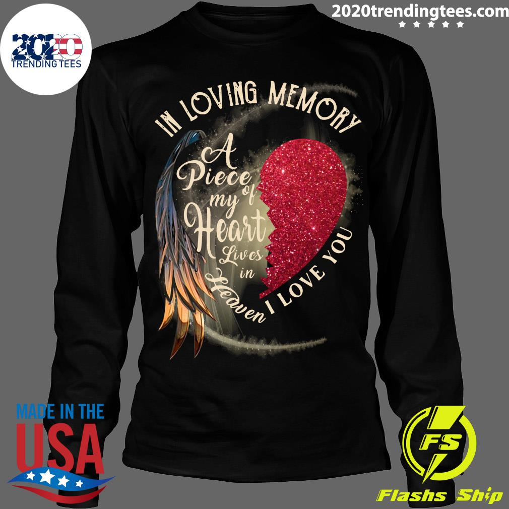 In Loving Memory A Piece My Of Heart Lives In Heaven I Love You Shirt Longsleeve