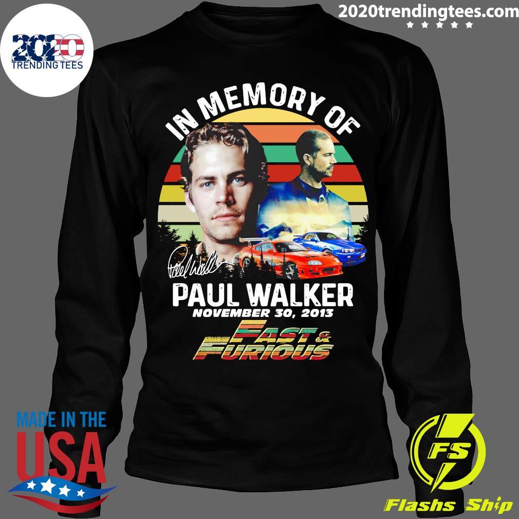 In Memory Of Paul Walker Fast And Furious Signature Vintage Shirt Longsleeve