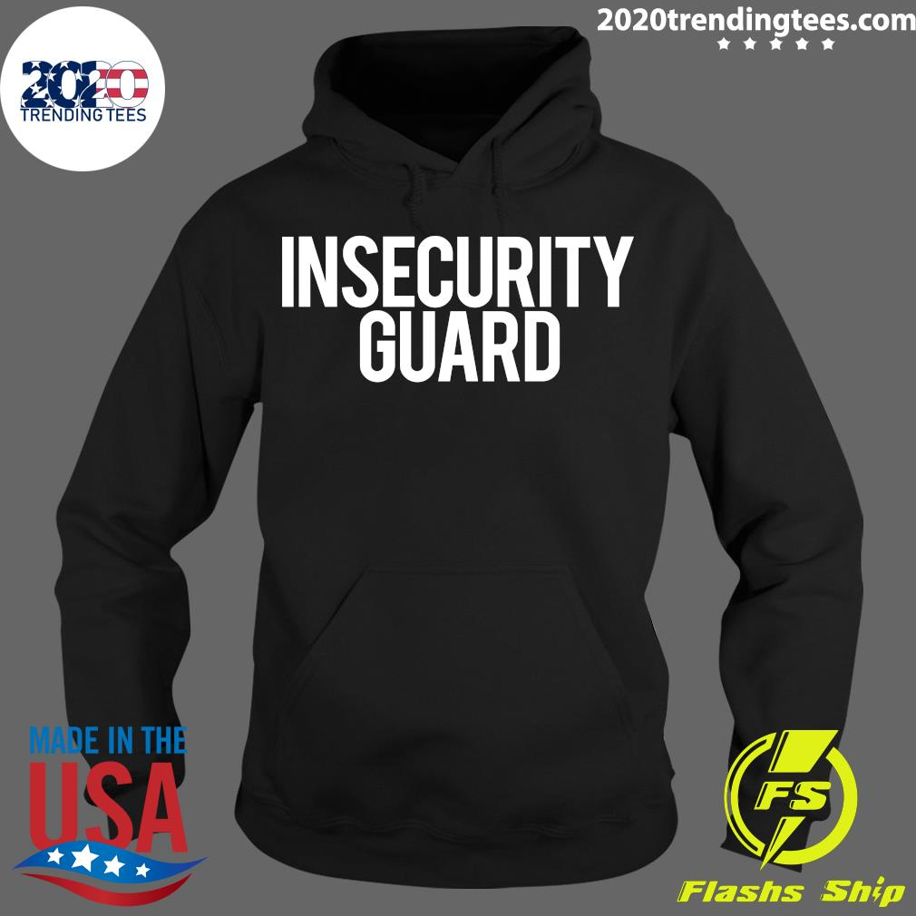 Insecurity Guard Shirt Hoodie