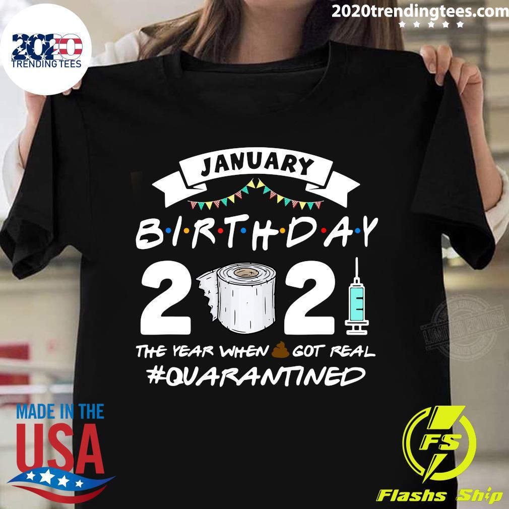 January Birthday 2021 The Year When Shit Got Real Quarantine Shirt