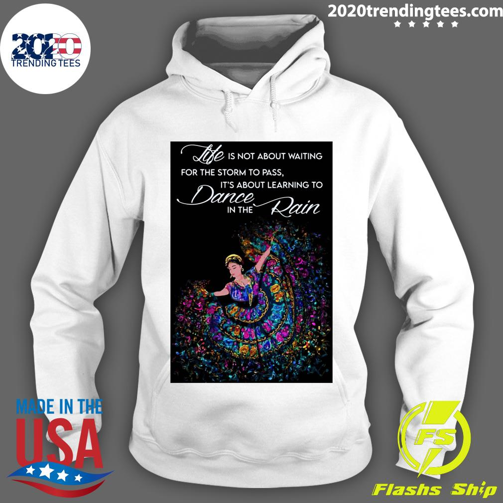 Life Is Not About Waiting For The Storm To Pass It's About Learning To Dance In The Rain Shirt Hoodie