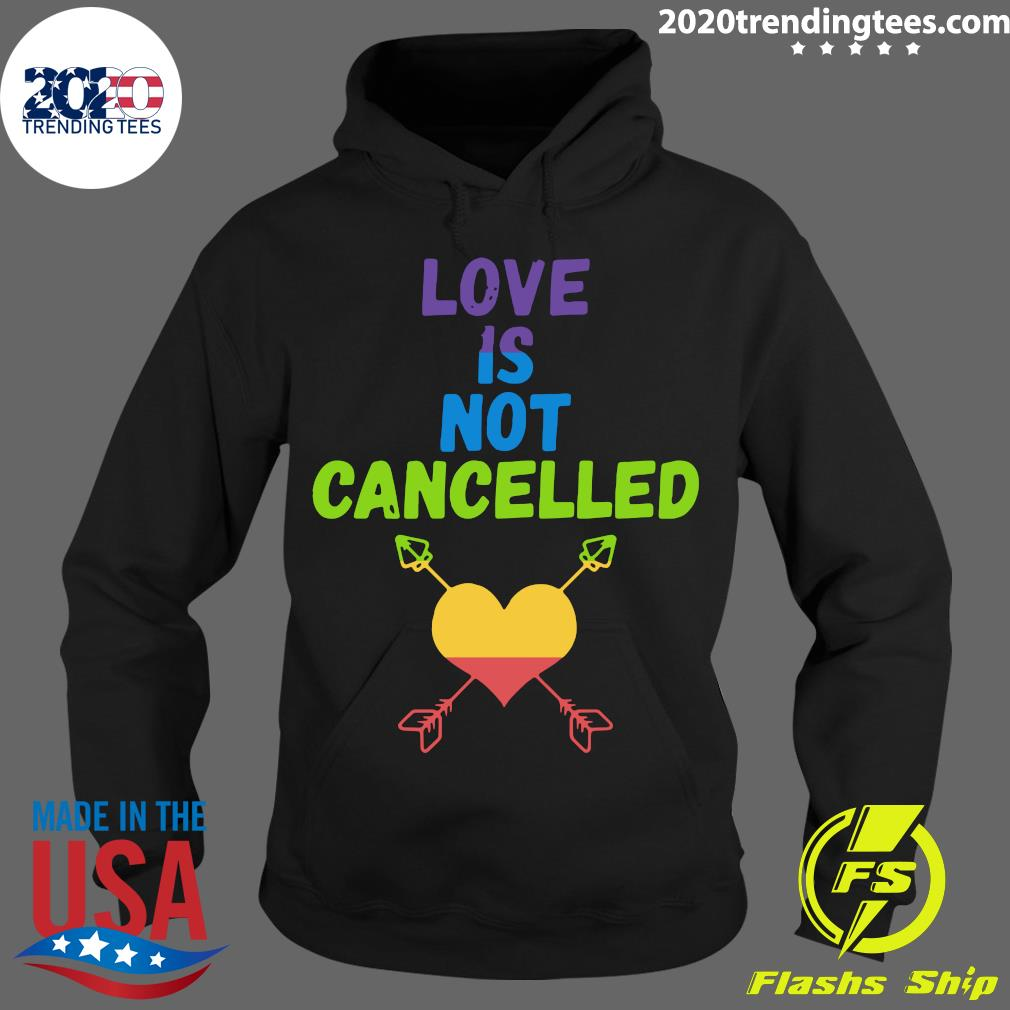 Love Is Not Cancelled Shirt Hoodie