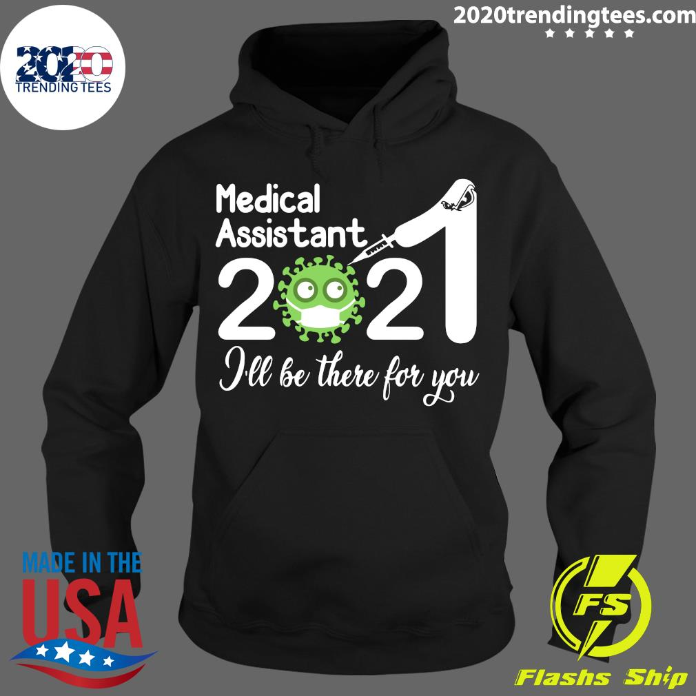 Medical Assistant Nurse 2021 Covid NUR I'll Be There For You Shirt Hoodie