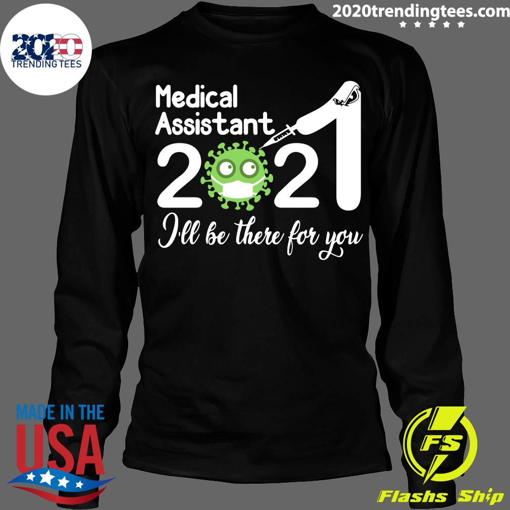 Medical Assistant Nurse 2021 Covid NUR I'll Be There For You Shirt Longsleeve