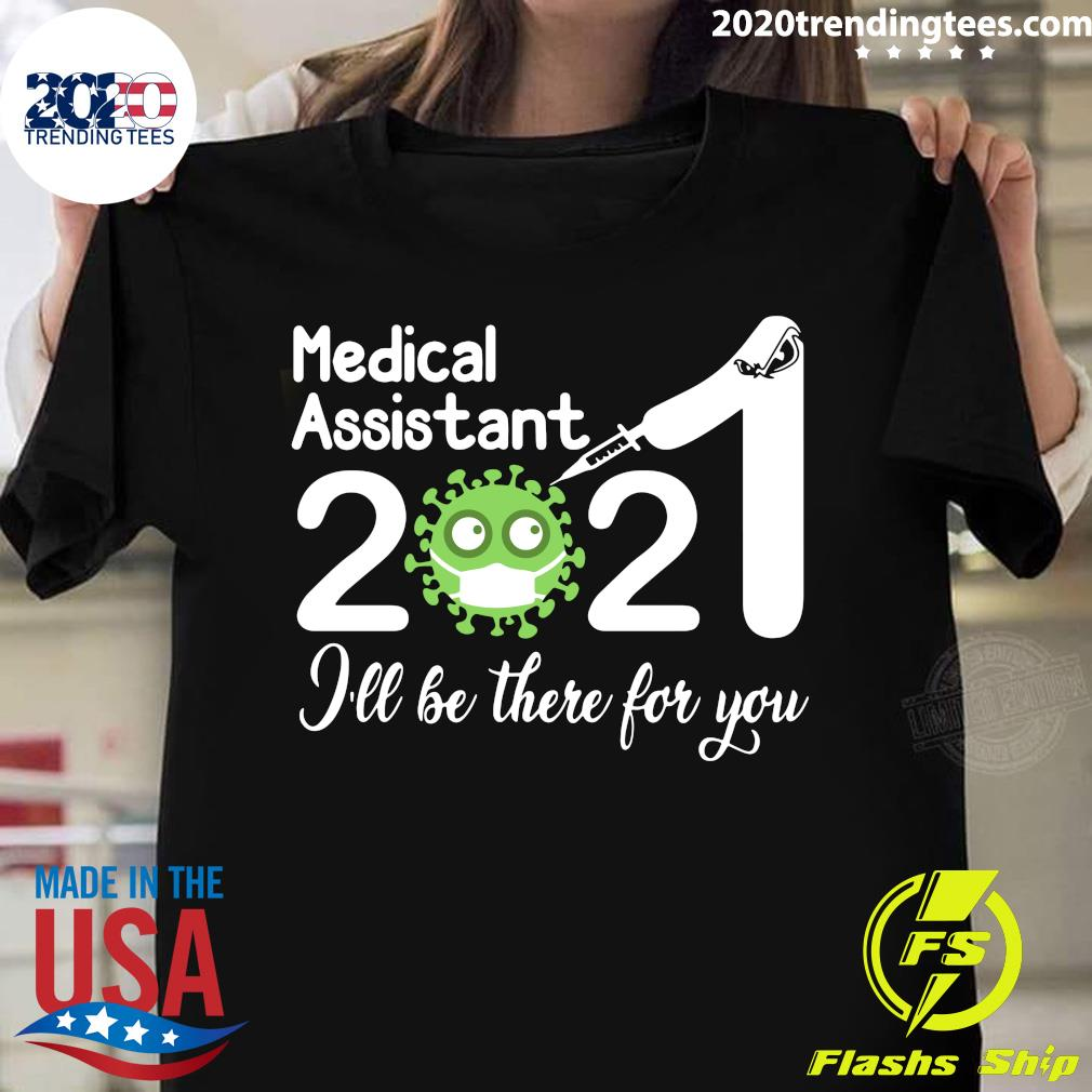 Medical Assistant Nurse 2021 Covid NUR I'll Be There For You Shirt