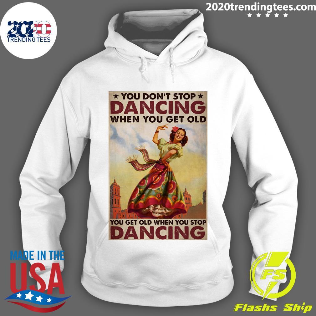 Mexican You Don't Stop Dancing When You Get Old Dancing Shirt Hoodie