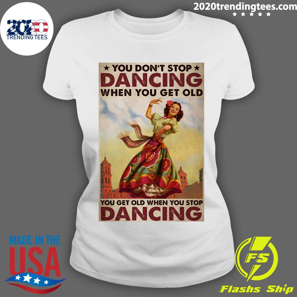 Mexican You Don't Stop Dancing When You Get Old Dancing Shirt Ladies tee
