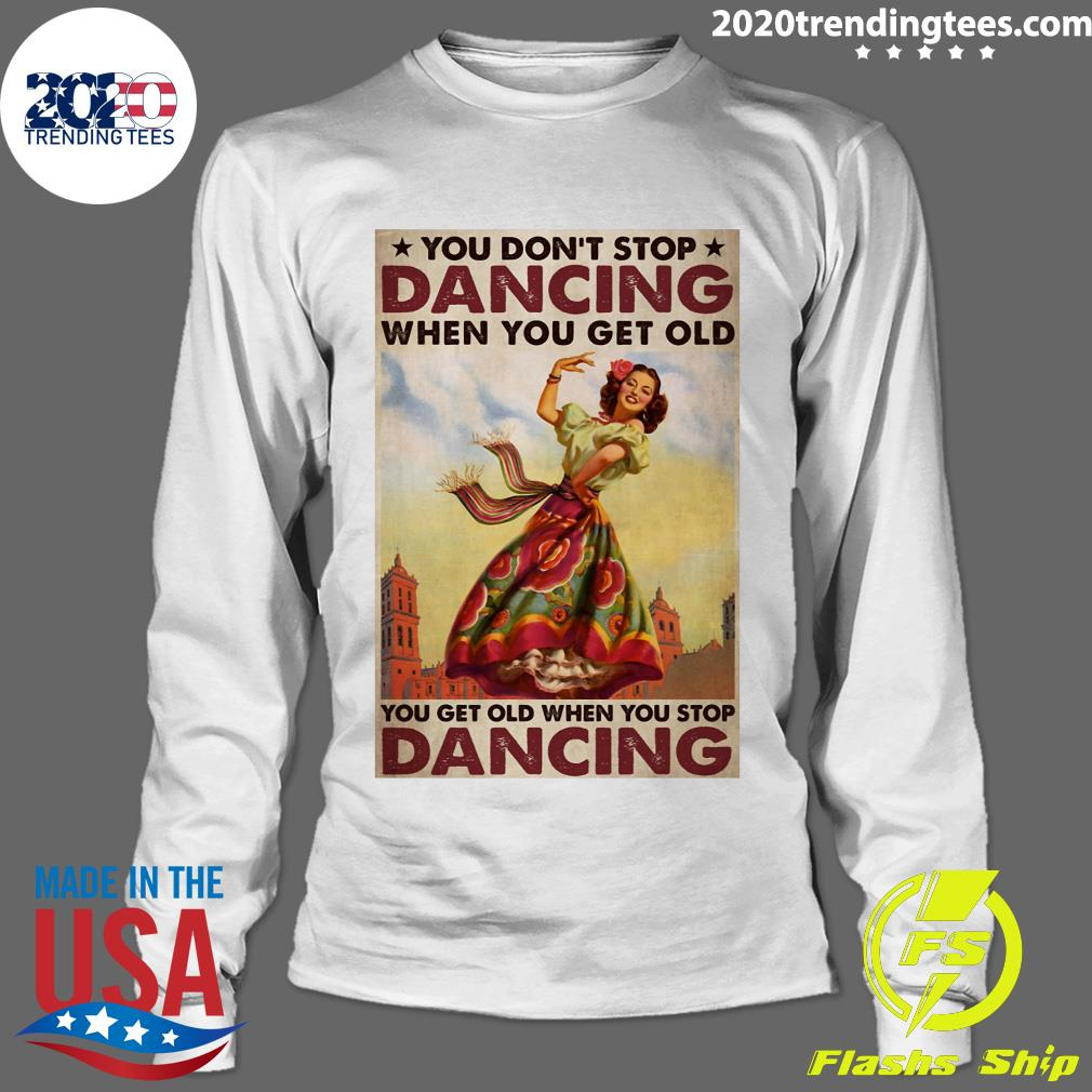 Mexican You Don't Stop Dancing When You Get Old Dancing Shirt Longsleeve