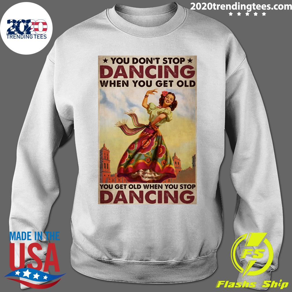 Mexican You Don't Stop Dancing When You Get Old Dancing Shirt Sweater