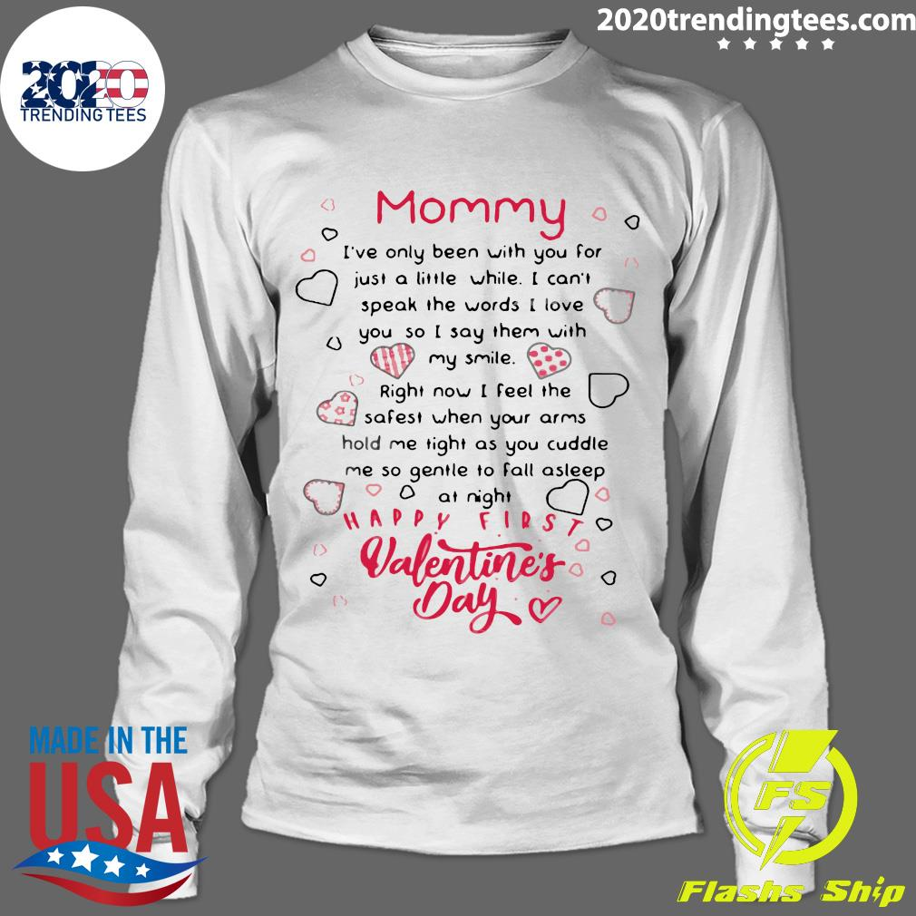 Mommy I've Only Been With You For Just A Little Happy First Valentine's Day Shirt Longsleeve