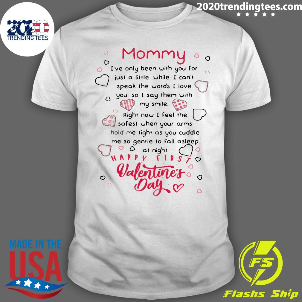 Mommy I've Only Been With You For Just A Little Happy First Valentine's Day Shirt