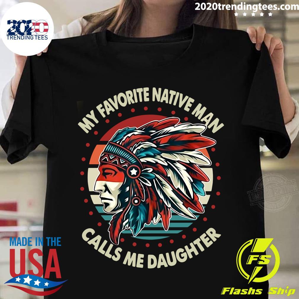 My Favorite Native Man Calls Me Daughter Vintage Retro Shirt
