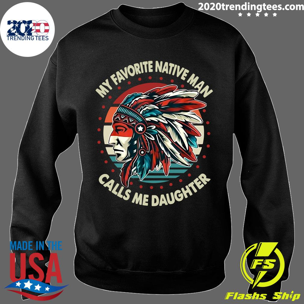 My Favorite Native Man Calls Me Daughter Vintage Retro Shirt Sweater