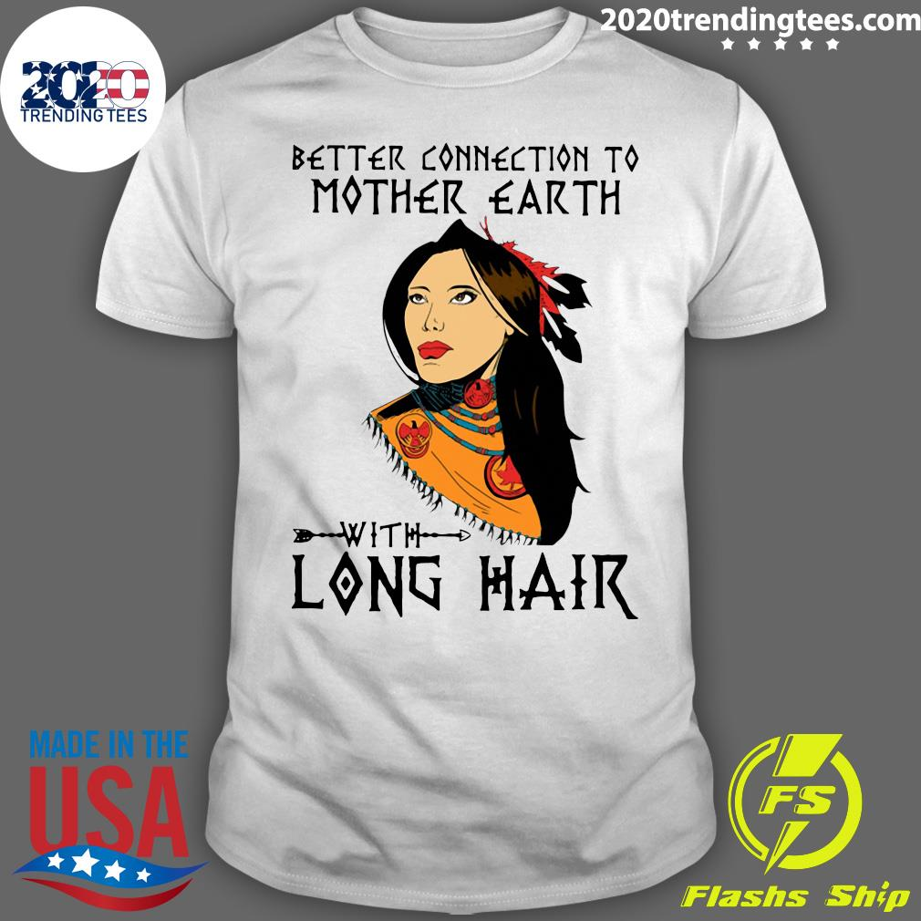 Native Better Connection To Mother Earth With Long Hair Shirt