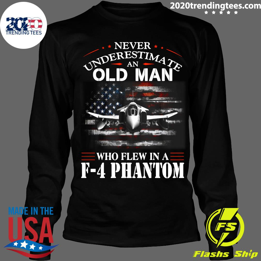 Never Underestimate An Old Man Who Flew In A F - 4 Phantom Shirt Longsleeve