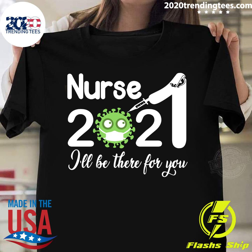 Nurse 2021 Covid NUR I'll Be There For You Shirt