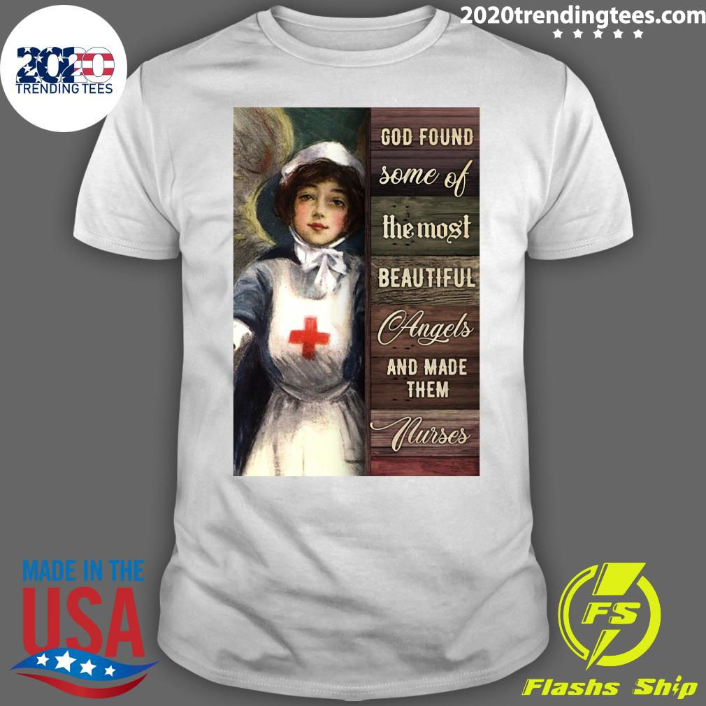 Nurses God Found Some Of The Most Beautiful Angels And Made Them Nurses Shirt