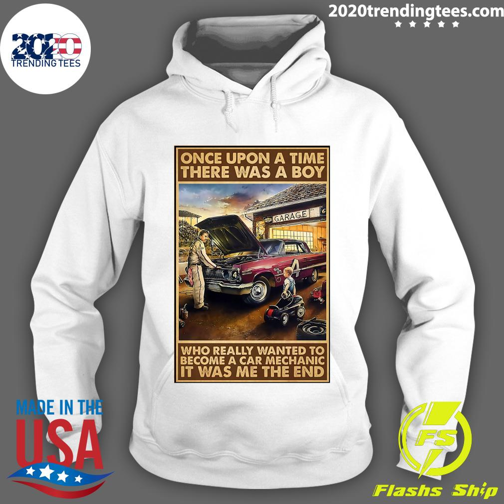 Once Upon A Time There Was A Boy Who Really Wanted To Become A Car Mechanic It Was Me The End Shirt Hoodie