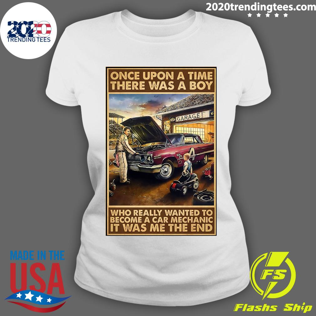 Once Upon A Time There Was A Boy Who Really Wanted To Become A Car Mechanic It Was Me The End Shirt Ladies tee