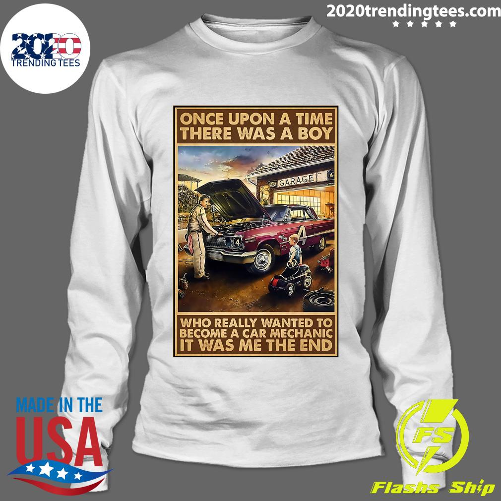 Once Upon A Time There Was A Boy Who Really Wanted To Become A Car Mechanic It Was Me The End Shirt Longsleeve
