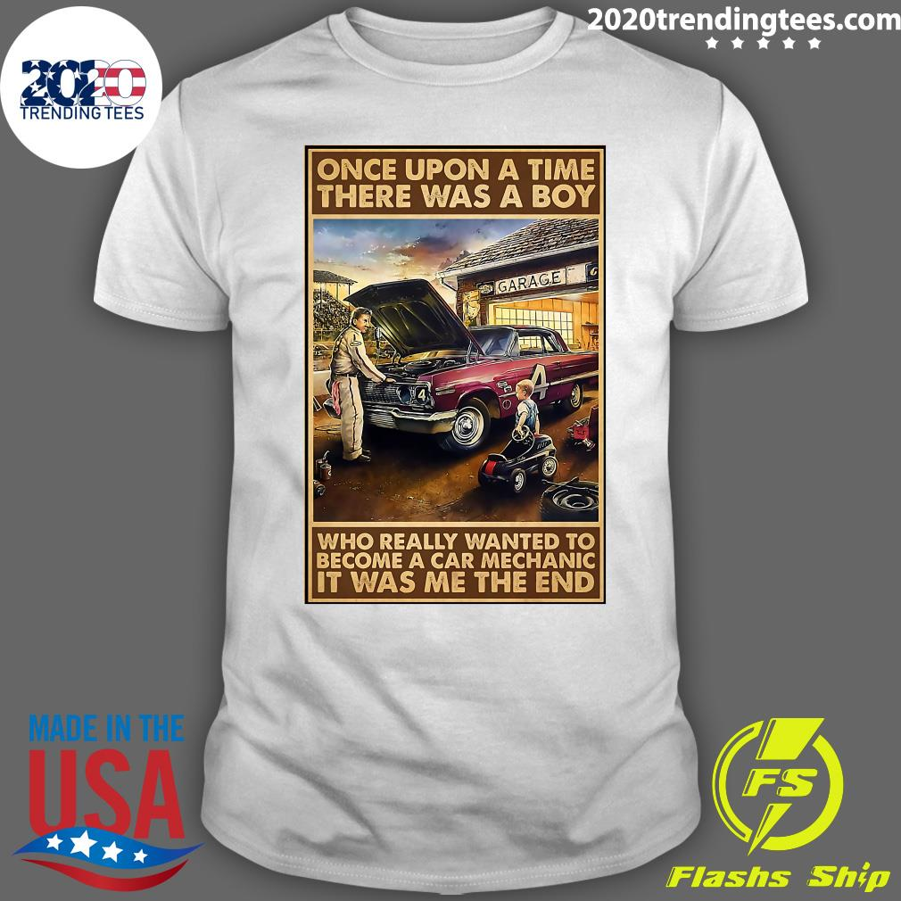 Once Upon A Time There Was A Boy Who Really Wanted To Become A Car Mechanic It Was Me The End Shirt