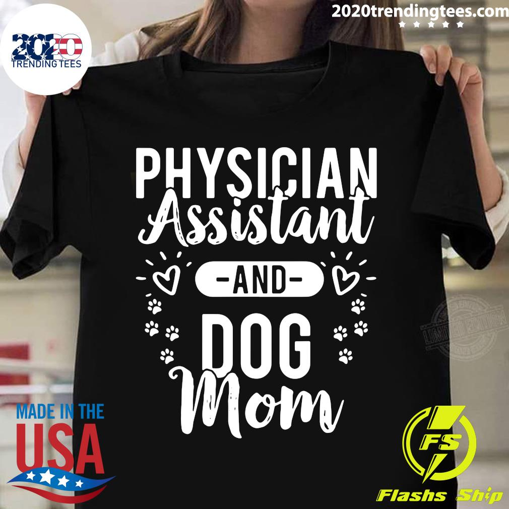 Physician Assistant Physician Assistant And Dog Mom Shirt