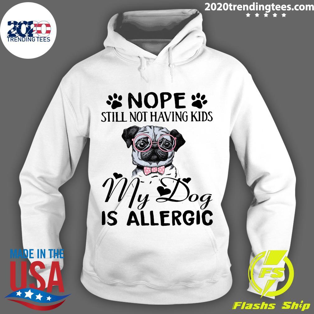 Pitbull Dog Nope Still Not Having Kids My Dog Is Allergic Shirt Hoodie