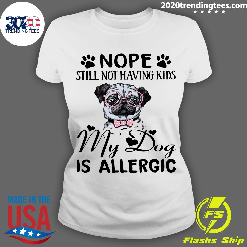 Pitbull Dog Nope Still Not Having Kids My Dog Is Allergic Shirt Ladies tee