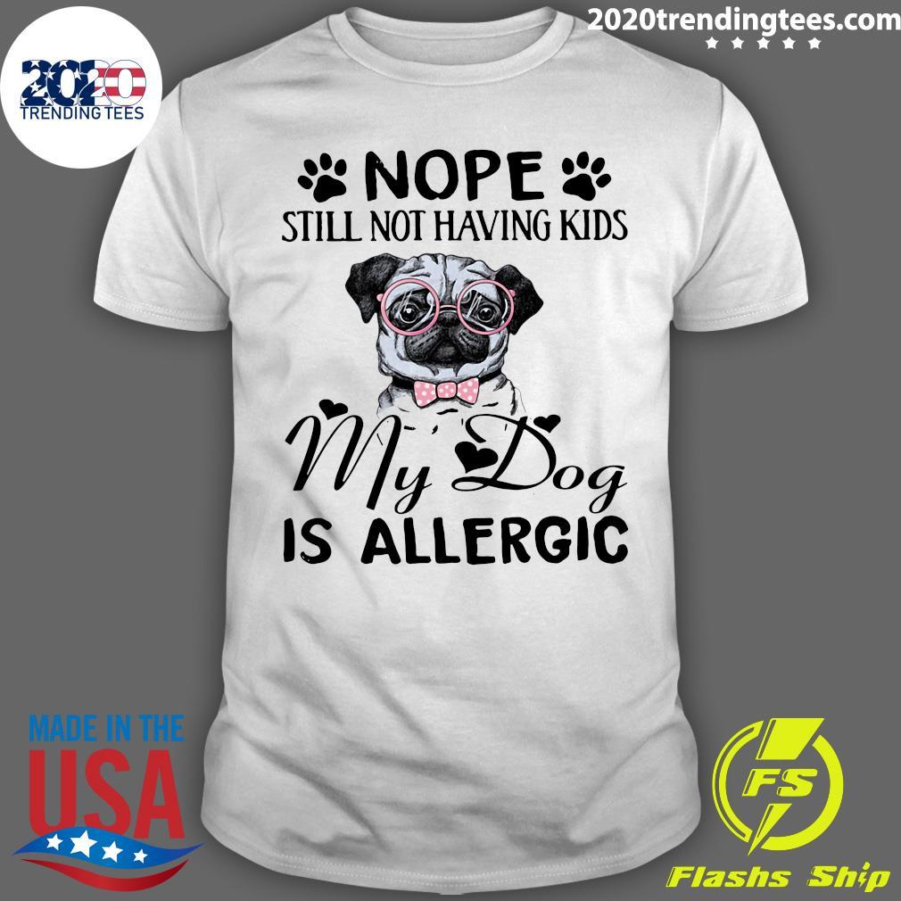 Pitbull Dog Nope Still Not Having Kids My Dog Is Allergic Shirt