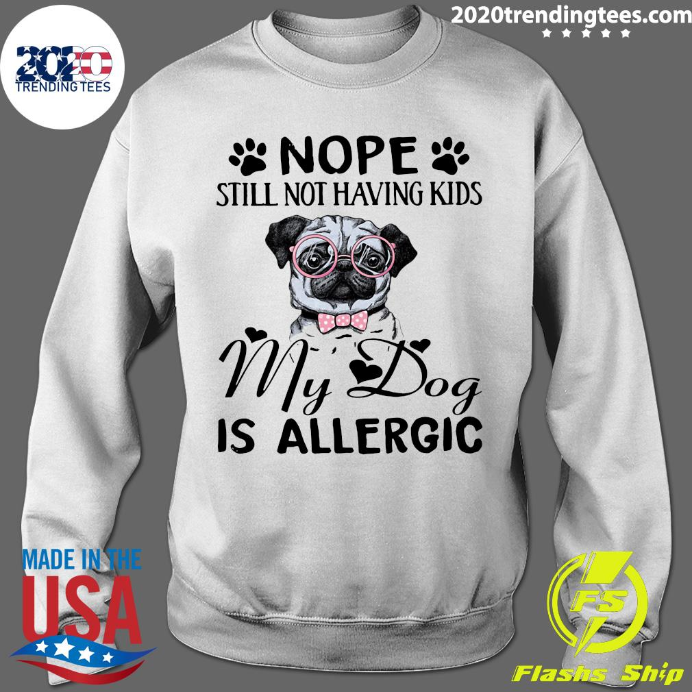 Pitbull Dog Nope Still Not Having Kids My Dog Is Allergic Shirt Sweater