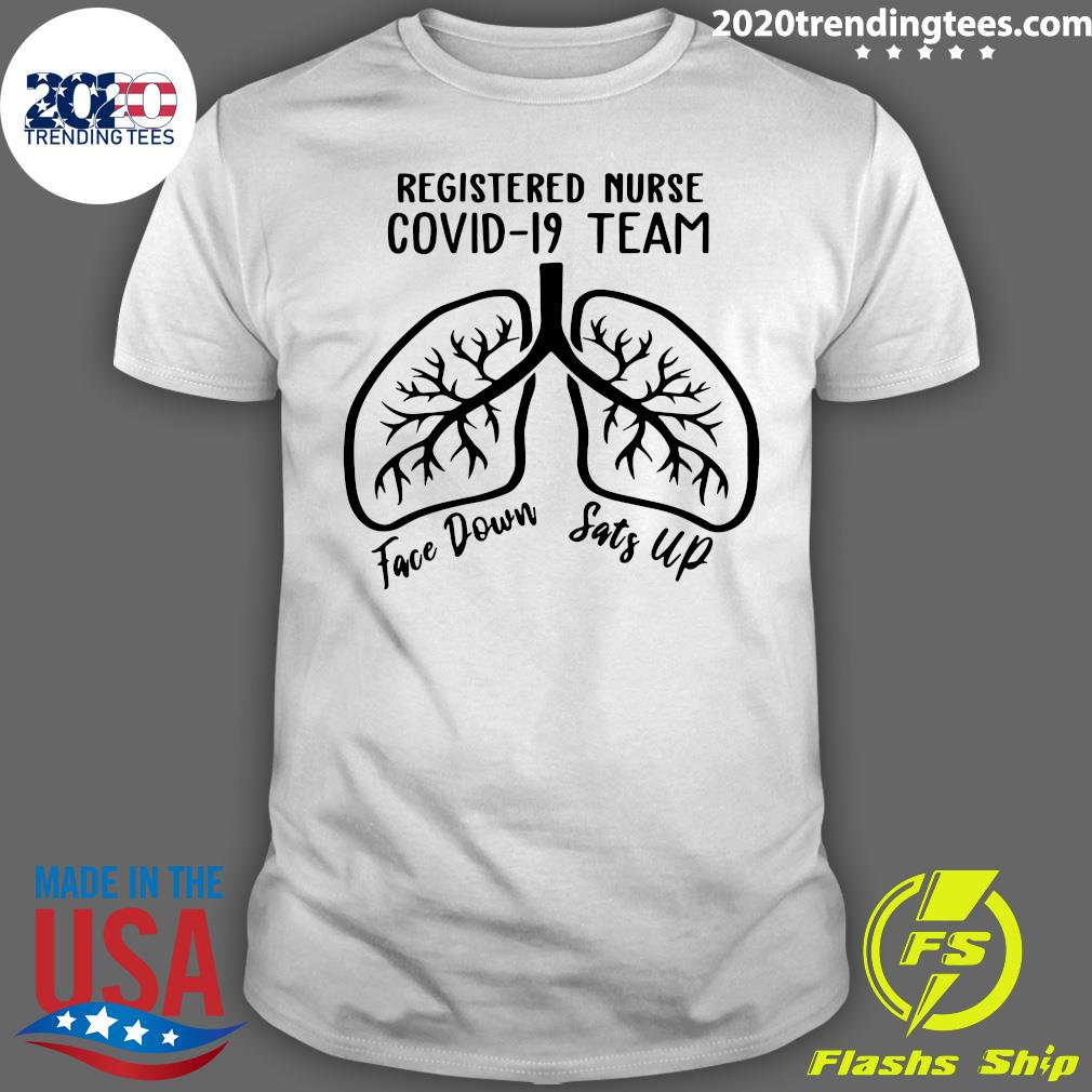 Registered Nurse Covid 19 Team Face Down Sats Up Shirt