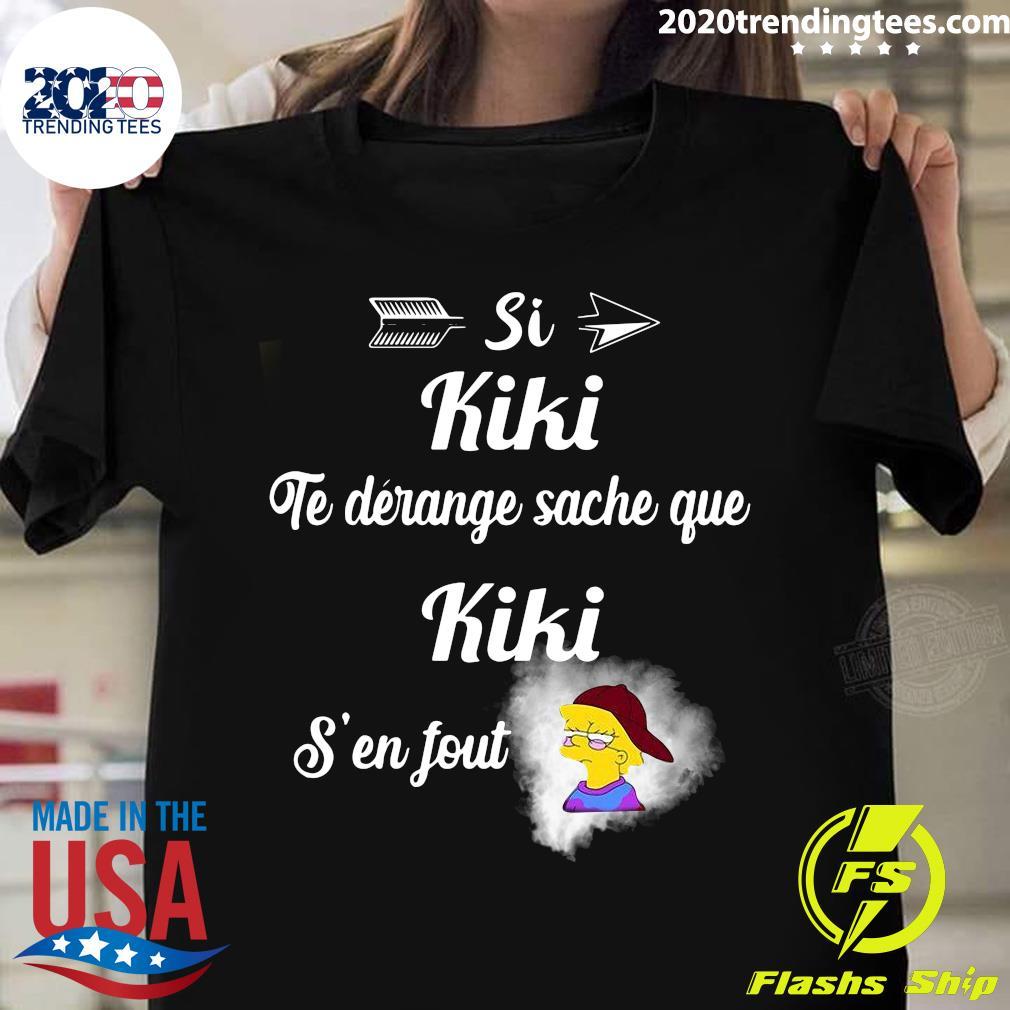 Si Kiki Te Derange Sache Que Kiki S'en Fout Shirt
