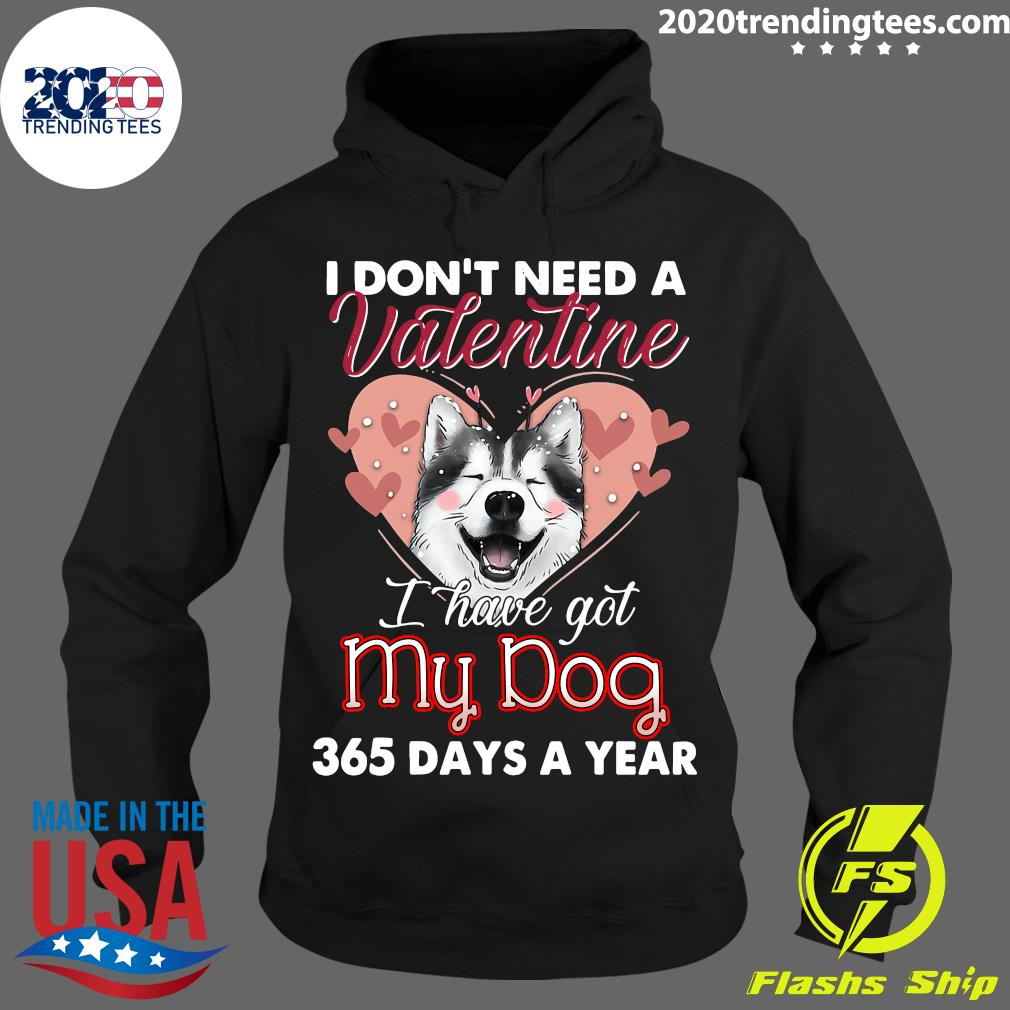 Siberian Husky I Don't Need A Valentine I Have Got My Dog 365 Days A Year Shirt Hoodie