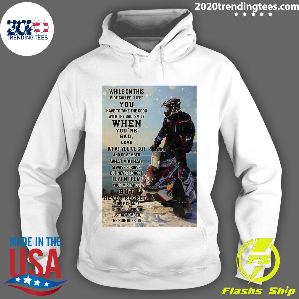 Snowmobile While On This Ride Called Life You Have To Take The Good Shirt Hoodie