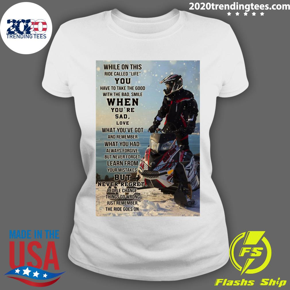 Snowmobile While On This Ride Called Life You Have To Take The Good Shirt Ladies tee