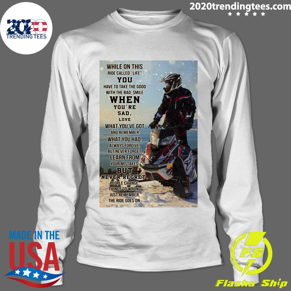 Snowmobile While On This Ride Called Life You Have To Take The Good Shirt Longsleeve