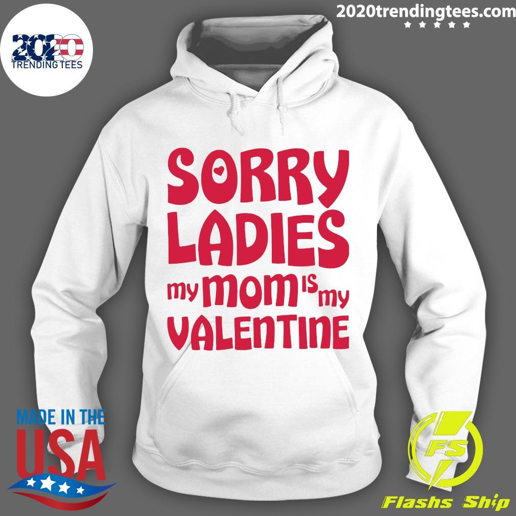 Sorry Ladies My Mom Is My Valentine Shirt Hoodie