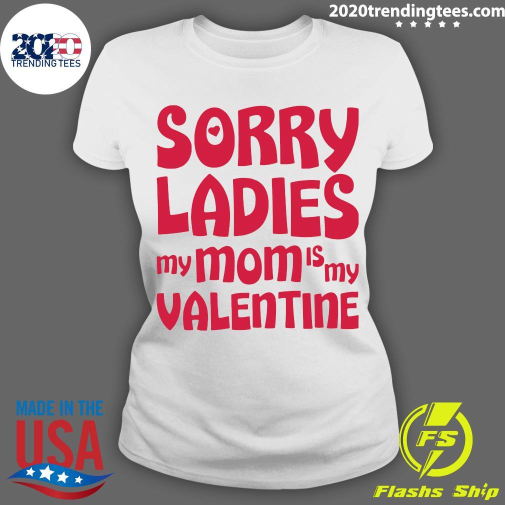 Sorry Ladies My Mom Is My Valentine Shirt Ladies tee